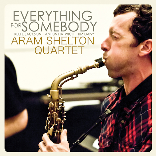 Aram Shelton Quartet, Everything for Somebody, Keefe Jackson, Anton Hatwich, Tim Daisy