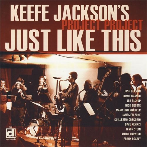 Keefe Jackson's Project Project, Just Like This, Josh Berman, Jaimie Branch, Jeb Bishop, Nick Broste, Marc Unternaehrer, James Falzone, Guillermo Gregorio, Dave Rempis, Jason Stein, Anton Hatwich, Frank Rosaly, Delmark Records
