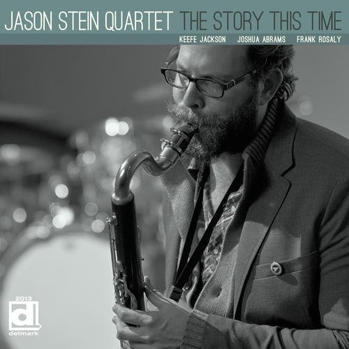 Jason Stein Quartet, The Story This Time, Keefe Jackson, Joshua Abrams, Frank Rosaly, Delmark Records